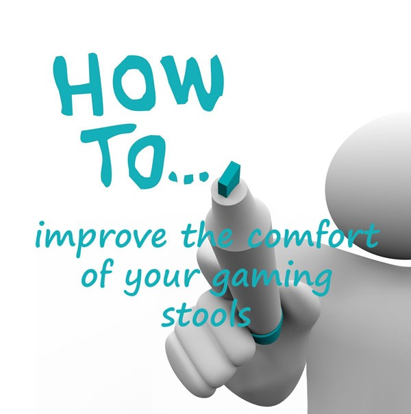 how to improve the comfort of your gaming stools